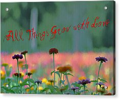 All Things Grow With Love Acrylic Print by Bill Cannon