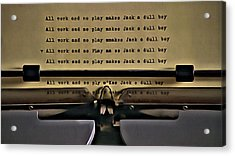 All Work And No Play Makes Jack A Dull Boy Acrylic Print