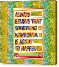 Always Believe That Something Wonderful  Is About To Happen Background Designs  And Color Tones N Co Acrylic Print