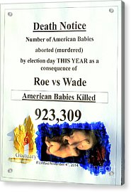 American Babies Aborted Murdered This Year Just To Election Day November 4th Acrylic Print by Richard W Linford