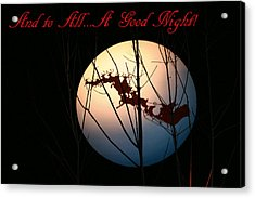 And To All A Good Night Acrylic Print