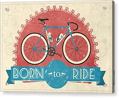 Are You Born To Ride Your Bike? Acrylic Print