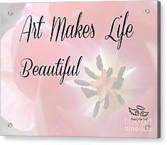 Art Makes Life Beautiful Acrylic Print