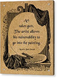 Art Takes Guts Acrylic Print by Mike Flynn