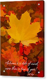 Autumn Is A State Of Mind More Than A Time Of Year Acrylic Print