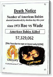 Babies Aborted Murdered Since Roe Vs Wade 1 Death Notice Obituary Acrylic Print by Richard W Linford