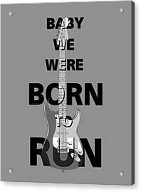 Baby We Were Born To Run Acrylic Print by Gina Dsgn