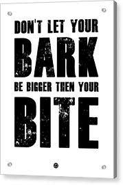 Bark And Bite Poster White Acrylic Print