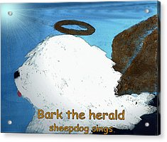 Bark The Herald Acrylic Print