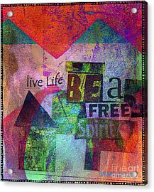 Be A Free Spirit Acrylic Print by Currie Silver