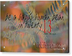 Acrylic Print featuring the photograph Be A Happy Human Bean In 2013 by Vicki Ferrari