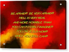 Be Afraid  Hell Is Real Acrylic Print