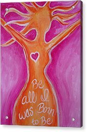 Be All I Was Born To Be Acrylic Print by Leslie Manley