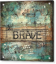 Be Brave 365 Acrylic Print by Shawn Petite
