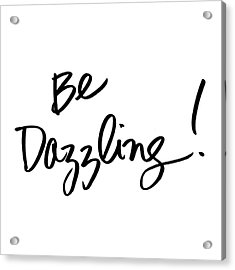 Be Dazzling Acrylic Print by South Social Studio