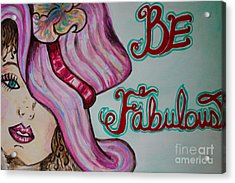 Be Fabulous Acrylic Print