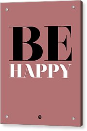 Be Happy Poster 2 Acrylic Print by Naxart Studio