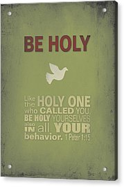 Be Holy Acrylic Print