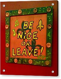 Be Nice Or Leave Acrylic Print