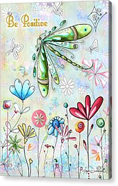 Be Positive Inspirational Uplifting Pop Art Style Fun Dragonfly Flower Painting By Madart Acrylic Print by Megan Duncanson