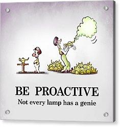 Be Proactive Acrylic Print
