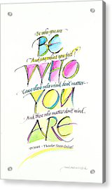 Be Who You Are Acrylic Print by Wendy Watson Diedrich