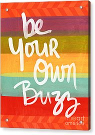 Be Your Own Buzz Acrylic Print by Linda Woods