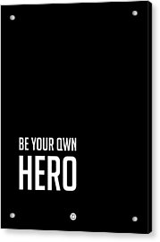 Be Your Own Hero Poster Black Acrylic Print