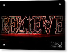 Believe  Acrylic Print by Kathy  White