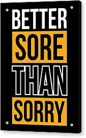 Better Sore Than Sorry Gym Motivational Quotes Poster Acrylic Print