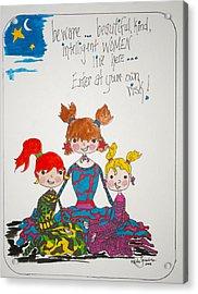 Beware Beautiful Women Acrylic Print by Mary Kay De Jesus