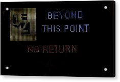 Beyond This Point No Return Acrylic Print