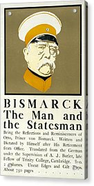 Bismarck The Man And The Statesman Poster Showing Portrait Bust Of Otto Von Bismarck German State Acrylic Print by Edward Penfield