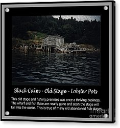 Black Calm - Old Stage - Lobster Pots Acrylic Print by Barbara Griffin