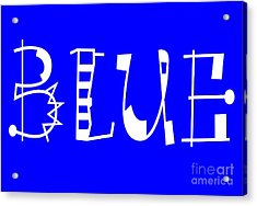 Blue - Primary Color - Letter Art Acrylic Print by Barbara Griffin