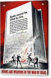 Books Are Weapons In The War Of Ideas 1942 Us World War II Anti-german Poster Showing Nazis  Acrylic Print