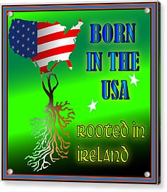 Born In The Usa Rooted In Ireland Acrylic Print by Ireland Calling