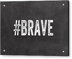 Brave Card- Greeting Card Acrylic Print
