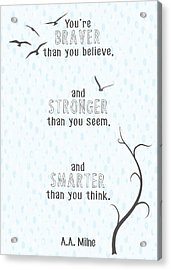 Braver Stronger Smarter Acrylic Print by Heather Applegate
