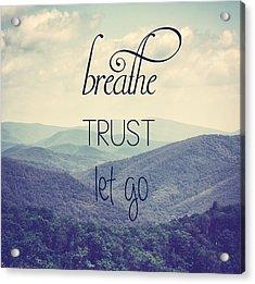 Breathe Trust Let Go Acrylic Print