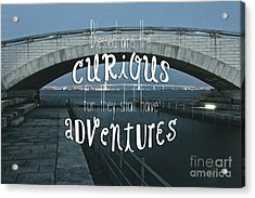 Blessed Are The Curious For They Shall Have Adventures Acrylic Print