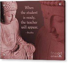 Buddha Student Is Ready Acrylic Print by Ginny Gaura