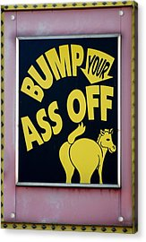 Bump Your Ass Off Acrylic Print by Rob Hans