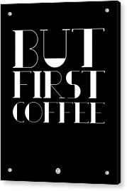 But First Coffee Poster 1 Acrylic Print by Naxart Studio