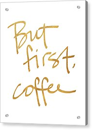 But First, Coffee Acrylic Print by South Social Studio
