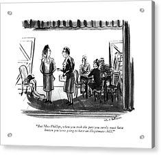 But Miss Phillips Acrylic Print by Helen E. Hokinson