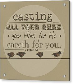 casting All Your Care Upon Him; For Acrylic Print