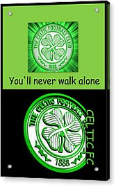 Celtic Fc ... You'll Never Walk Alone Acrylic Print by The Creative Minds Art and Photography