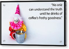 Coffee And Truth Acrylic Print by William Patrick