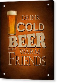 Cold Beer Warm Friends Acrylic Print